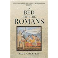 In Bed With the Romans by Chrystal, Paul, 9781445666730