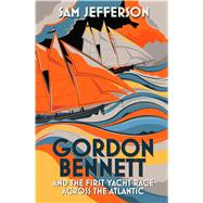 Gordon Bennett and the First Yacht Race Across the Atlantic by Jefferson, Sam, 9781472916730