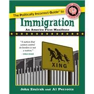 The Politically Incorrect Guide to Immigration by Zmirak, John; Perrotta, Al, 9781621576730