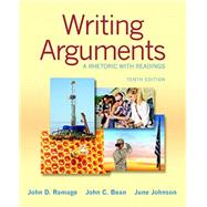 Writing Arguments A Rhetoric with Readings by Ramage, John D.; Bean, John C.; Johnson, June, 9780321906731
