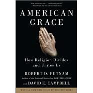 American Grace : How Religion Divides and Unites Us by Robert D. Putnam; David E Campbell, 9781416566731