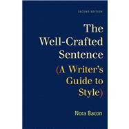 The Well-Crafted Sentence A Writer's Guide to Style by Bacon, Nora, 9781457606731