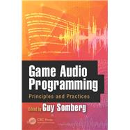 Game Audio Programming: Principles and Practices by Somberg; Guy, 9781498746731