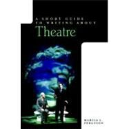 A Short Guide to Writing about Theatre by Ferguson, Marcia L., 9780321136732