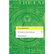 Postcapitalism A Guide to Our Future by Mason, Paul, 9780374536732