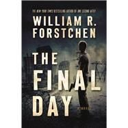 The Final Day A Novel by Forstchen, William R., 9780765376732