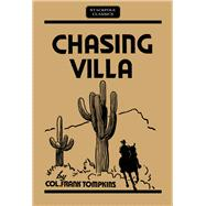 Chasing Villa The Story Behind the Story of Pershing's Expedition into Mexico by Tompkins, Col. Frank, 9780811736732