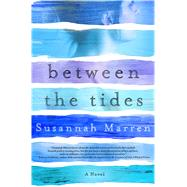 Between the Tides A Novel by Marren, Susannah, 9781250066732