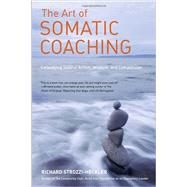 The Art of Somatic Coaching by STROZZI-HECKLER, RICHARD, 9781583946732