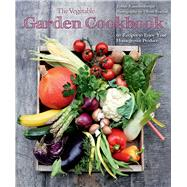 The Vegetable Garden Cookbook: 60 Recipes to Enjoy Your Homegrown Produce by Rauschenberger, Tobias; Brachat, Oliver, 9781632206732