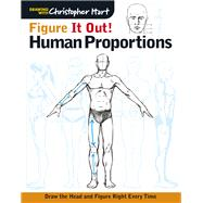 Figure It Out! Human Proportions Draw the Head and Figure Right Every Time by Hart, Christopher, 9781936096732
