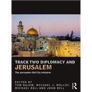 Track Two Diplomacy and Jerusalem: The Jerusalem Old City Initiative by Najem; Tom, 9781138666733