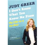 I Don't Know What You Know Me From by Greer, Judy, 9780345806734