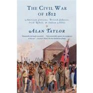 The Civil War of 1812 by Taylor, Alan, 9780679776734
