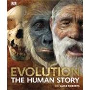 Evolution The Human Story by DK Publishing, 9780756686734