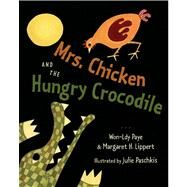Mrs. Chicken and the Hungry Crocodile by Paye, Won-Ldy; Lippert, Margaret H.; Paschkis, Julie, 9781250046734