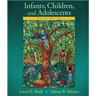 Infants, Children, and Adolescents by Berk, Laura E.; Meyers, Adena B., 9780133936735