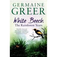 White Beech The Rainforest Years by Greer, Germaine, 9781408846735
