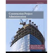 Construction Project Administration by Fisk, Edward R.; Reynolds, Wayne D., 9780132866736