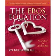 The EROS Equation A ?Soul-ution? for Relationships by Hogan, Eve Eschner; Canfield, Jack, 9780897936736