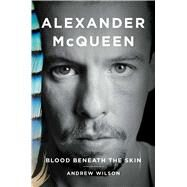Alexander McQueen Blood Beneath the Skin by Wilson, Andrew, 9781476776736