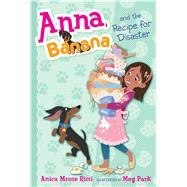 Anna, Banana, and the Recipe for Disaster by Rissi, Anica Mrose; Park, Meg, 9781481486736