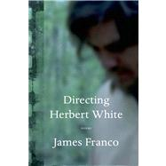 Directing Herbert White Poems by Franco, James, 9781555976736