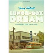 Lunch-box Dream by Abbott, Tony, 9780374346737
