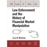 Law Enforcement and the History of Financial Market Manipulation by Markham; Jerry, 9780765636737