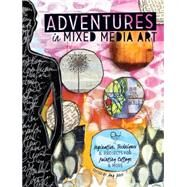 Adventures in Mixed Media Art: Inspiration, Techniques & Projects for Painting, Collage & More by Jones, Amy, 9781440336737