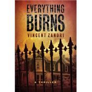 Everything Burns by Zandri, Vincent, 9781477826737