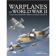 Warplanes of World War II Fighters*Bombers*Ground Attack Aircraft by Jackson, Robert, 9781782746737