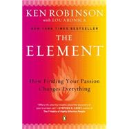The Element How Finding Your Passion Changes Everything by Robinson, Ken; Aronica, Lou, 9780143116738