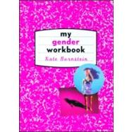 My Gender Workbook: How to Become a Real Man, a Real Woman, the Real You, or Something Else Entirely by Bornstein; Kate, 9780415916738