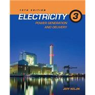 Electricity 3 Power Generation and Delivery by Keljik, Jeffrey J., 9781111646738