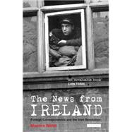 The News from Ireland Foreign Correspondents and the Irish Revolution by Walsh, Maurice, 9781848856738