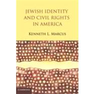 Jewish Identity and Civil Rights in America by Kenneth L.  Marcus, 9780521766739