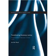 Transforming Summary Justice: Modernisation in the Lower Criminal Courts by Ward; Jenni, 9781138846739