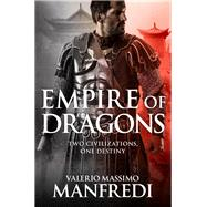Empire of Dragons by Manfredi, Valerio, 9781447276739