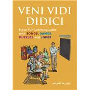 Veni Vidi Didici Have Fun Learning Latin with Songs, Games, Puzzles and Jokes by Talley, Jason, 9781612436739