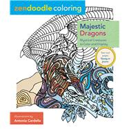Zendoodle Coloring: Majestic Dragons Mystical Creatures to Color and Display by Cardella, Antonia, 9781250126740