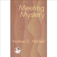 Meeting Mystery : Liturgy, Worship, Sacraments by Mitchell, Nathan D., 9781570756740