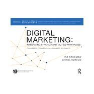 Digital Marketing: Integrating Strategy and Tactics with Values, A Guidebook for Executives, Managers, and Students by Kaufman; Ira, 9780415716741