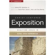Exalting Jesus in Ezra-Nehemiah by Hamilton, Jr., James M.; Platt, David; Akin, Dr. Daniel L.; Merida, Tony, 9780805496741