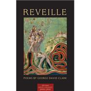 Reveille: Poems by Clark, George David, 9781557286741