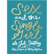 Sex and the Single Girl by Slattery, Dr. Juli; Ludvigson, Abby; Nugteren, Chelsey, 9780802416742