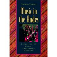 Music in the Andes Experiencing Music, Expressing Culture by Turino, Thomas, 9780195306743