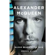 Alexander McQueen Blood Beneath the Skin by Wilson, Andrew, 9781476776743