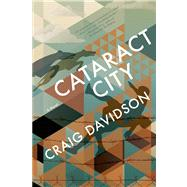 Cataract City A Novel by Davidson, Craig, 9781555976743