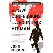 The New Confessions of an Economic Hit Man by Perkins, John, 9781626566743